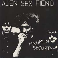 Alien Sex Fiend - Maximum Security