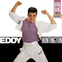 Eddy Huntington - Bang Bang Baby