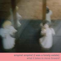 Empire! Empire! (I Was a Lonely Estate) - What It Takes to Move Forward