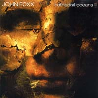 John Foxx - Cathedral Oceans III
