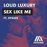 Loud Luxury - Sex Like Me
