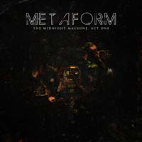 Metaform - The Midnight Machine, Act One