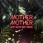 Mother Mother - Very Good Bad Thing