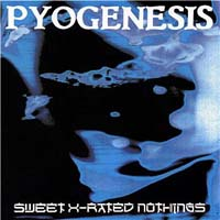 Pyogenesis - Sweet X-Rated Nothings
