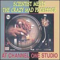 Scientist - Scientist Meets the Crazy Mad Professor at Channel