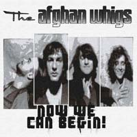 The Afghan Whigs - Now We Can Begin