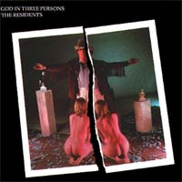The Residents - God in Three Persons